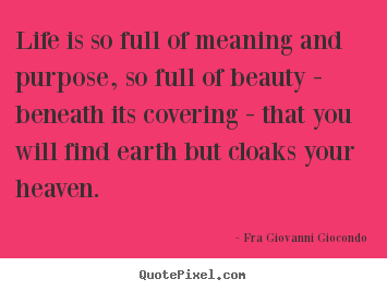 Fra Giovanni Giocondo picture quotes - Life is so full of meaning and purpose, so.. - Life quote
