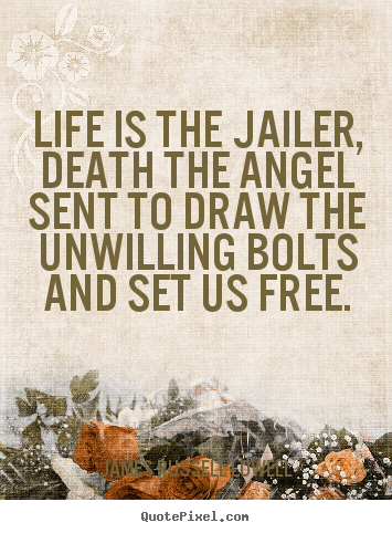 Create picture quote about life - Life is the jailer, death the angel sent to draw the unwilling..