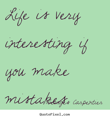 Interesting Quotes About Life Glamorous About Life  Life Is Very Interesting If You Make Mistakes.