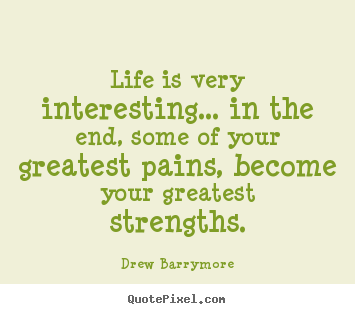 Drew Barrymore picture quote - Life is very interesting... in the end, some of your.. - Life quotes