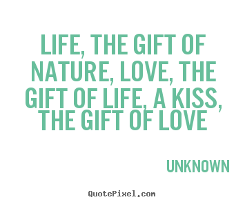 How to make picture quotes about life - Life, the gift of nature, love, the gift of life,..