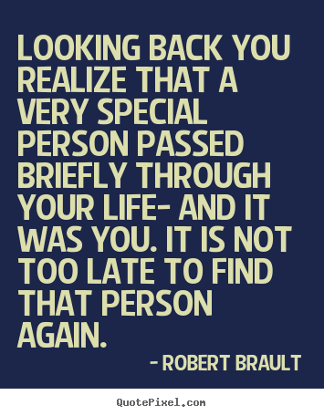 Life quotes - Looking back you realize that a very special person passed briefly through..