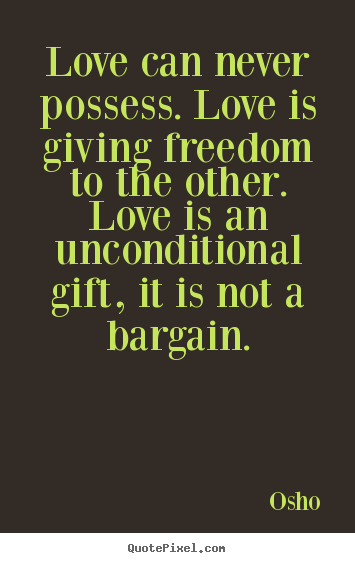 Design photo quotes about life - Love can never possess. love is giving freedom..