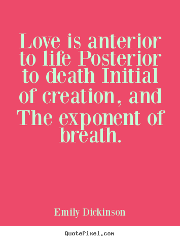 Make custom photo quotes about life - Love is anterior to life posterior to death initial of creation,..