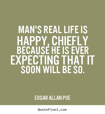 Quote about life - Man's real life is happy, chiefly because he is ever..