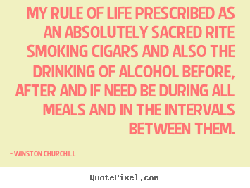 My rule of life prescribed as an absolutely sacred rite.. Winston Churchill top life quotes