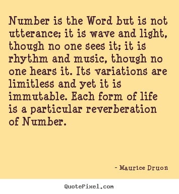 Life quotes - Number is the word but is not utterance; it is wave..