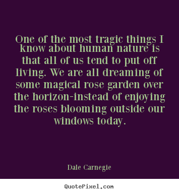 One of the most tragic things i know about human nature is that all of.. Dale Carnegie  life quotes