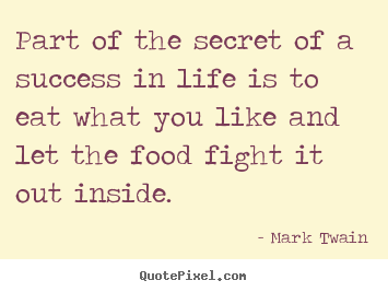 Mark Twain picture quotes - Part of the secret of a success in life is to eat what you like and let.. - Life quote