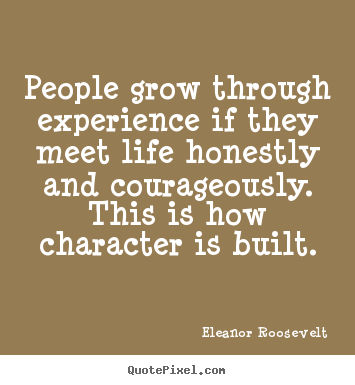 Customize picture quotes about life - People grow through experience if they meet life honestly and courageously...