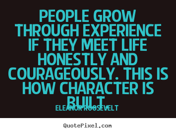 Eleanor Roosevelt image quotes - People grow through experience if they meet life honestly and.. - Life quote