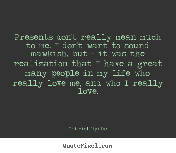 Gabriel Byrne poster quotes - Presents don't really mean much to me. i don't want.. - Life quotes