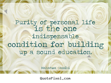 Make custom picture quotes about life - Purity of personal life is the one indispensable condition..