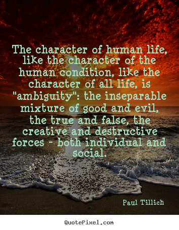 Quotes about life - The character of human life, like the character..