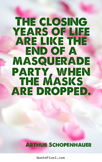 Life quote - The closing years of life are like the end of a masquerade..