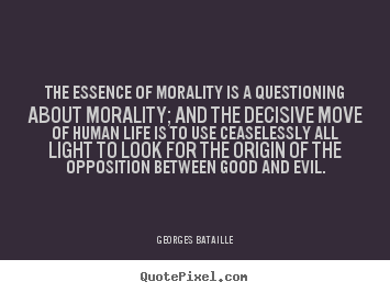 essay on morality is the essence of life Moral circle vs circle of life three main theories delve into the essence of morality and what to consider when with other essays on conservation.