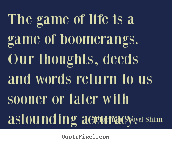 Florence Scovel Shinn picture quotes - The game of life is a game of boomerangs. our thoughts,.. - Life sayings