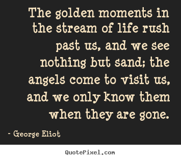 Make personalized picture quotes about life - The golden moments in the stream of life..