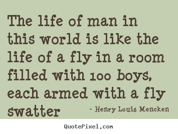 How to make poster quotes about life - The life of man in this world is like the life of..