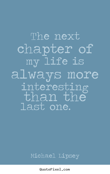 Quotes From The First Part Last: Next Chapter In Life Quotes. QuotesGram