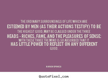 Quote about life - The ordinary surroundings of life which are esteemed by..