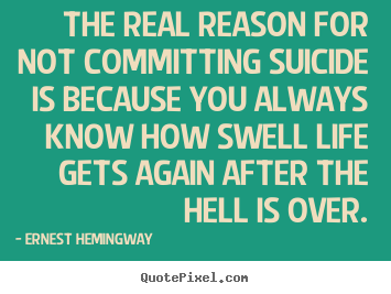 Life quote - The real reason for not committing suicide..