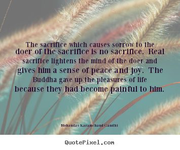 How to make picture quotes about life - The sacrifice which causes sorrow to the doer of the sacrifice is..