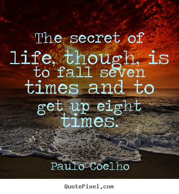 The Secret Quotes Mesmerizing Paulo Coelho Picture Quotes  The Secret Of Life Though Is To