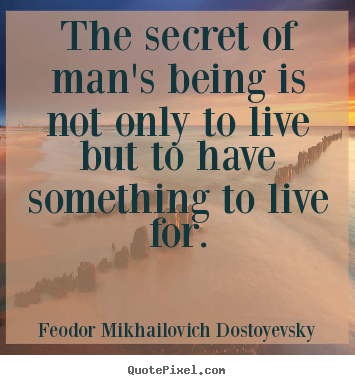 Create custom picture quotes about life - The secret of man's being is not only to live but to..
