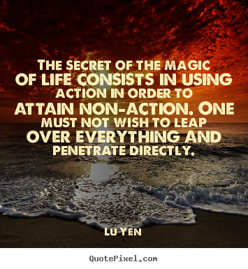 Lu Yen image quotes - The secret of the magic of life consists in using.. - Life sayings