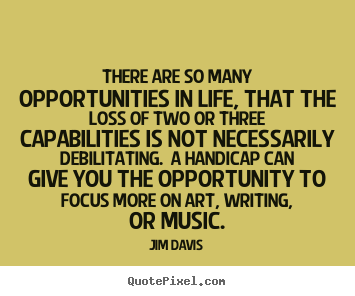 Life quotes - There are so many opportunities in life, that the loss of two or three..