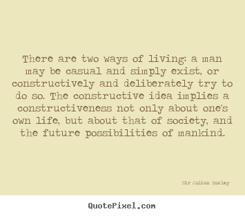 Life quote - There are two ways of living: a man may be casual and simply exist,..