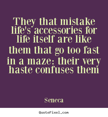 Life sayings - They that mistake life's accessories for life..