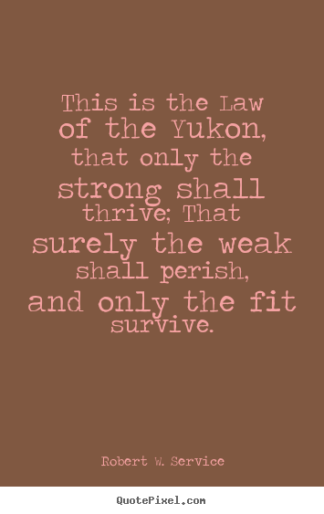 Strong Life Quote Adorable Robert Wservice Image Quote  This Is The Law Of The Yukon That