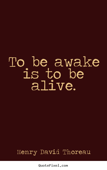 Quotes To Be Awake Is