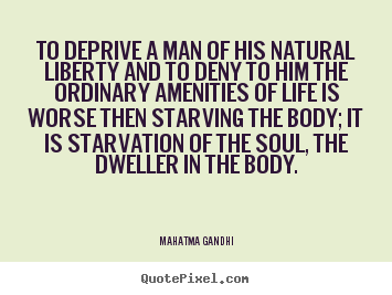Mahatma Gandhi photo quotes - To deprive a man of his natural liberty and to deny.. - Life quotes