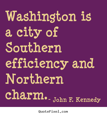 Quotes about life - Washington is a city of southern efficiency and northern..