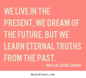 Learn the Past, Live the Present, Plan the Future ...