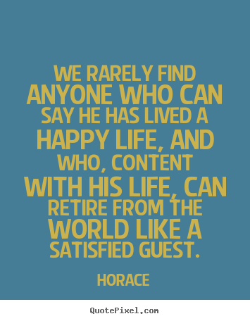 Horace picture quotes - We rarely find anyone who can say he has lived a happy.. - Life sayings