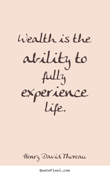 Customize picture quotes about life - Wealth is the ability to fully experience life.