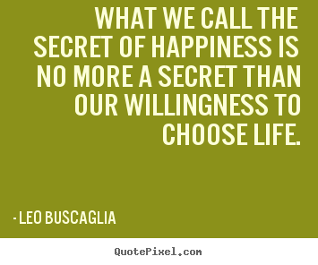 Leo Buscaglia picture quotes - What we call the secret of happiness is no more a secret than.. - Life sayings