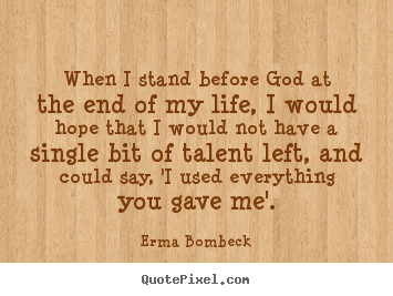 Quotes about life - When i stand before god at the end of my life, i would hope that i would..