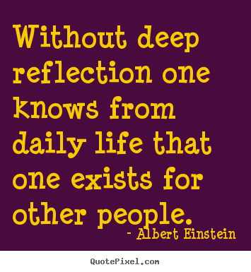 Deep Life Quotes Simple Quotes About Life  Without Deep Reflection One Knows From Daily