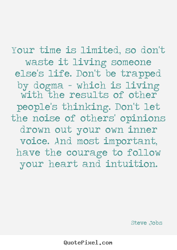 Your time is limited, so don't waste it living.. Steve Jobs  life quotes