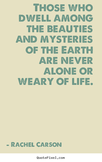 Rachel Carson poster quotes - Those who dwell among the beauties and mysteries.. - Life quotes