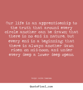 Quotes about life - Our life is an apprenticeship to the truth that around..