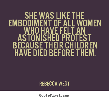Life quotes - She was like the embodiment of all women who have felt..