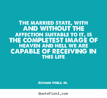 How to design picture quotes about life - The married state, with and without the affection suitable to it, is the..