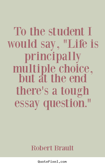 "Life quote - To the student i would say, ""life is principally multiple.."