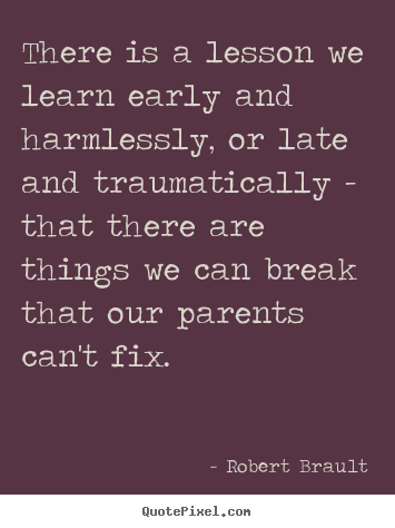 Diy picture quotes about life - There is a lesson we learn early and harmlessly,..